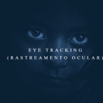 Eye Tracking ( rastreamento ocular), a tecnologia que pode revolucionar o diagnóstico precoce das Perturbações do Espectro Autista